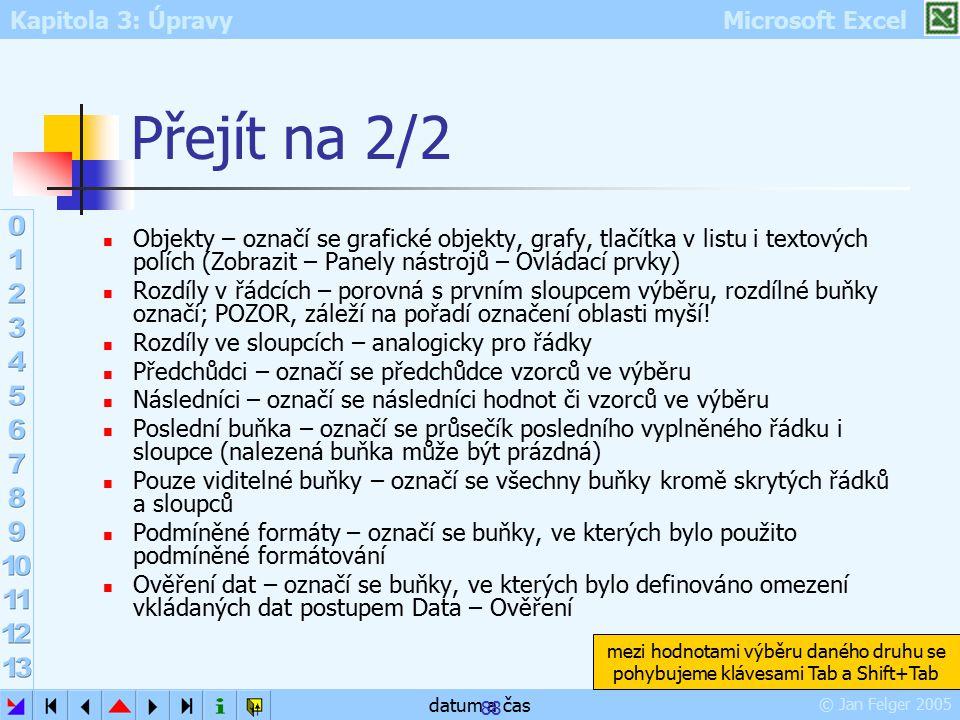 Přejít na 2/2 Objekty – označí se grafické objekty, grafy, tlačítka v listu i textových polích (Zobrazit – Panely nástrojů – Ovládací prvky)