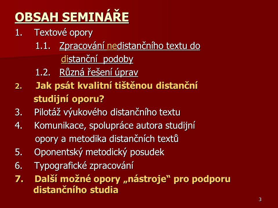 OBSAH SEMINÁŘE 1. Textové opory 1.1. Zpracování nedistančního textu do