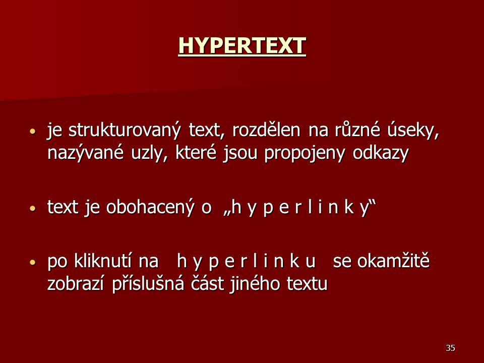 HYPERTEXT je strukturovaný text, rozdělen na různé úseky, nazývané uzly, které jsou propojeny odkazy.