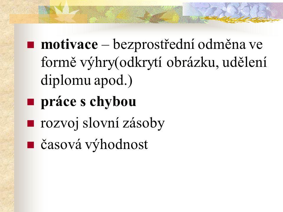 motivace – bezprostřední odměna ve formě výhry(odkrytí obrázku, udělení diplomu apod.)