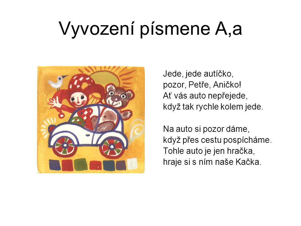 Vyvození písmene A,a Jede, jede autíčko, pozor, Petře, Aničko!