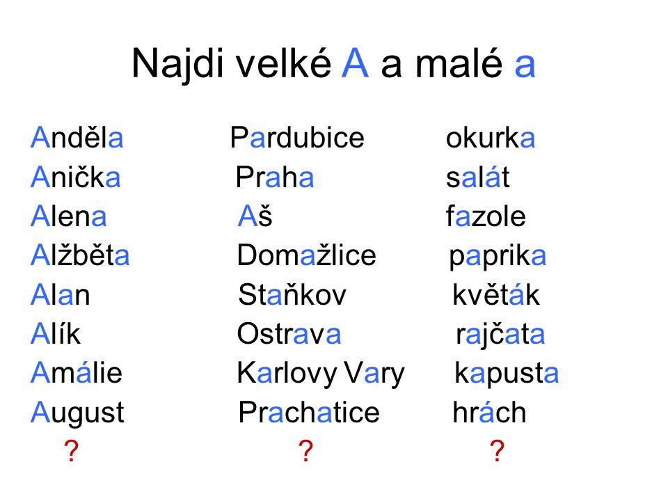 Najdi velké A a malé a Anděla Pardubice okurka Anička Praha salát
