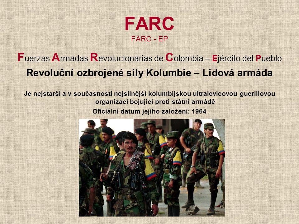 FARC FARC - EP Fuerzas Armadas Revolucionarias de Colombia – Ejército del Pueblo. Revoluční ozbrojené síly Kolumbie – Lidová armáda.