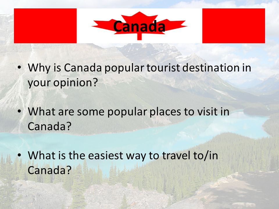 Canada Why is Canada popular tourist destination in your opinion
