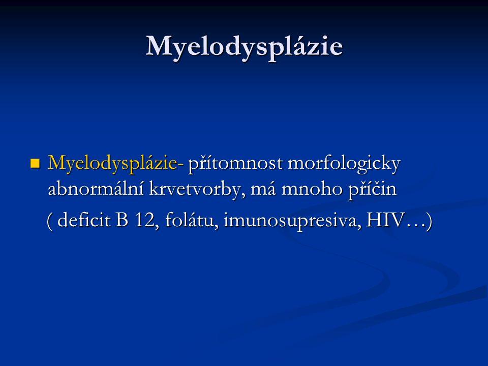 Myelodysplázie Myelodysplázie- přítomnost morfologicky abnormální krvetvorby, má mnoho příčin.