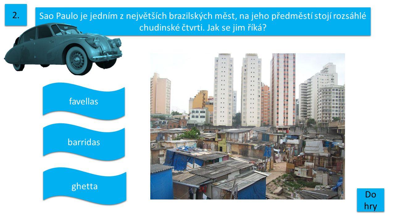 2. Sao Paulo je jedním z největších brazilských měst, na jeho předměstí stojí rozsáhlé chudinské čtvrti. Jak se jim říká
