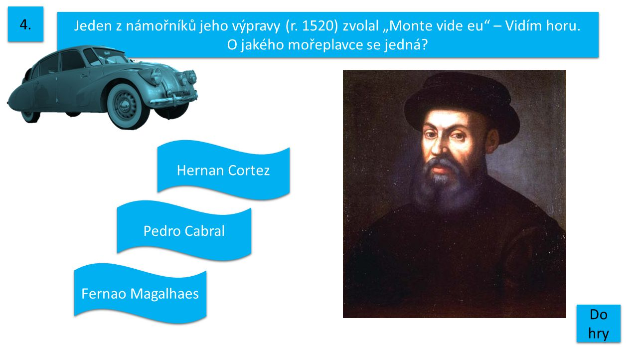 """4. Jeden z námořníků jeho výpravy (r. 1520) zvolal """"Monte vide eu – Vidím horu. O jakého mořeplavce se jedná"""