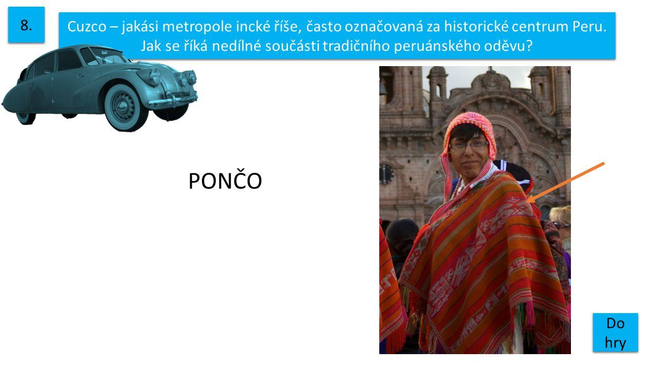 8. Cuzco – jakási metropole incké říše, často označovaná za historické centrum Peru. Jak se říká nedílné součásti tradičního peruánského oděvu