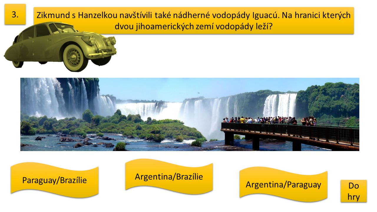 3. Zikmund s Hanzelkou navštívili také nádherné vodopády Iguacú. Na hranici kterých dvou jihoamerických zemí vodopády leží