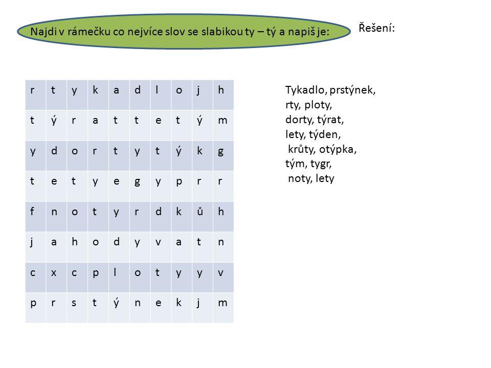 Řešení: Najdi v rámečku co nejvíce slov se slabikou ty – tý a napiš je: r. t. y. k. a. d. l.
