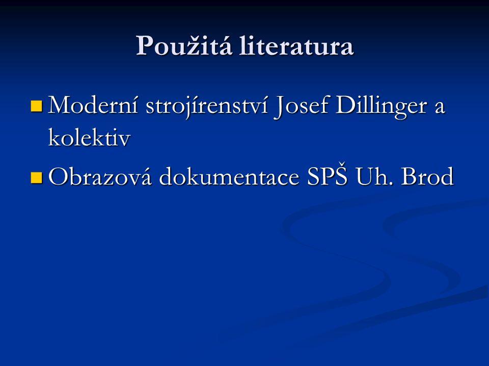 Použitá literatura Moderní strojírenství Josef Dillinger a kolektiv