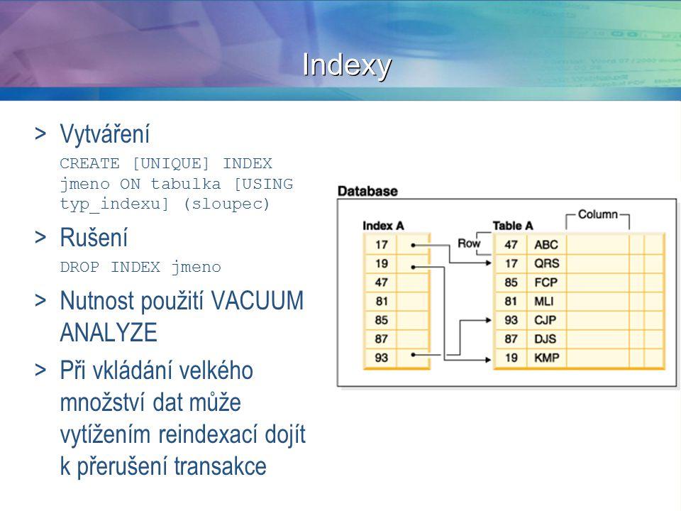 Indexy Vytváření Rušení Nutnost použití VACUUM ANALYZE