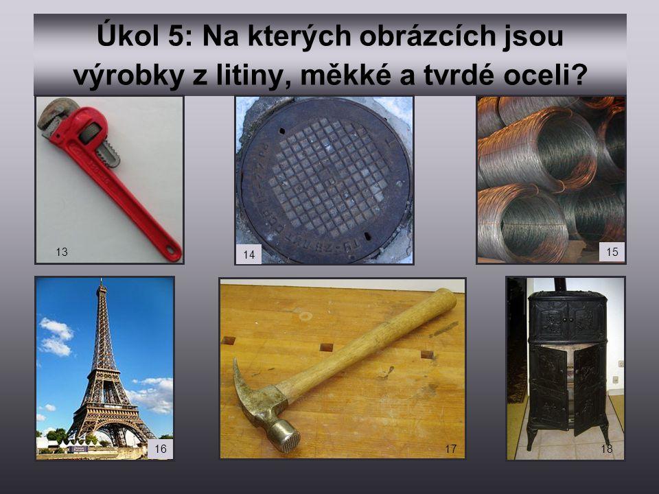 Úkol 5: Na kterých obrázcích jsou výrobky z litiny, měkké a tvrdé oceli