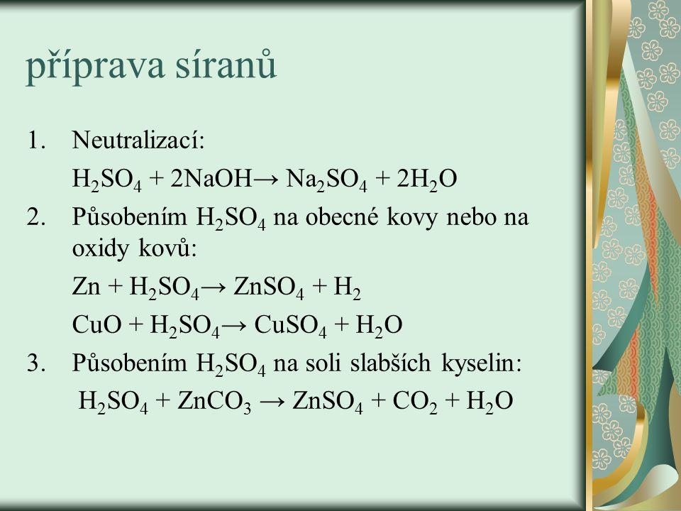 příprava síranů Neutralizací: H2SO4 + 2NaOH→ Na2SO4 + 2H2O