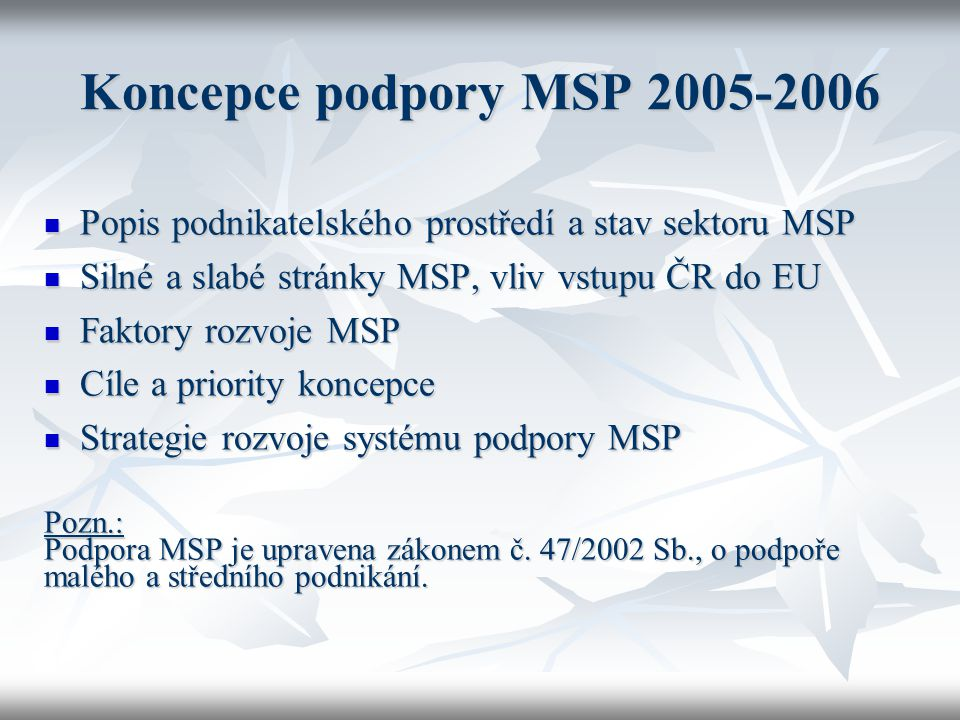 Koncepce podpory MSP 2005-2006 Popis podnikatelského prostředí a stav sektoru MSP. Silné a slabé stránky MSP, vliv vstupu ČR do EU.
