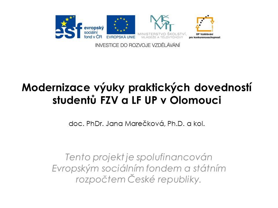 Modernizace výuky praktických dovedností studentů FZV a LF UP v Olomouci doc. PhDr. Jana Marečková, Ph.D. a kol.