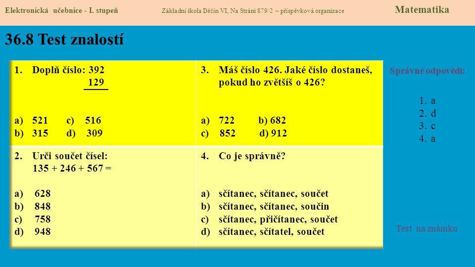 36.8 Test znalostí Doplň číslo: 392 129 521 c) 516 315 d) 309