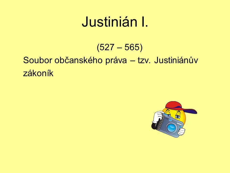 Justinián I. (527 – 565) Soubor občanského práva – tzv. Justiniánův