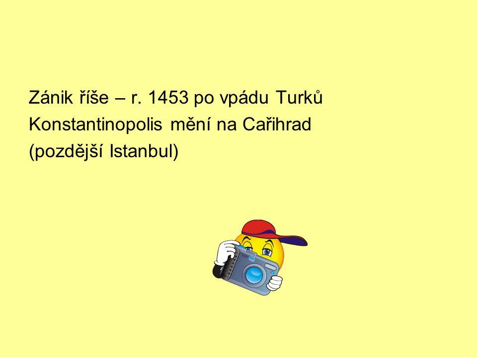 Zánik říše – r. 1453 po vpádu Turků