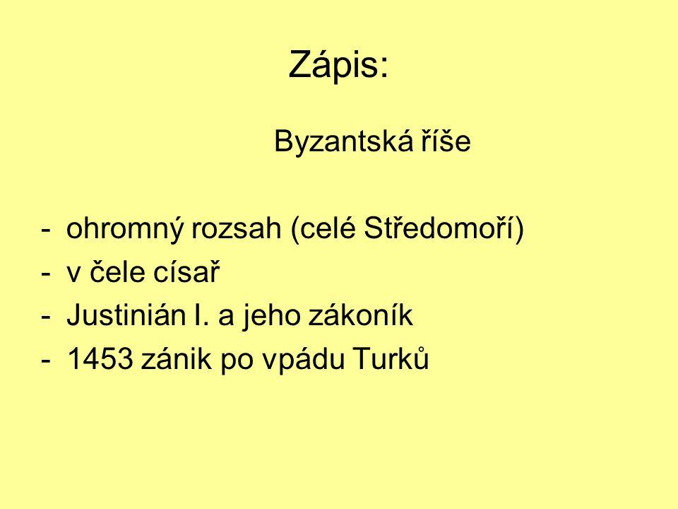 Zápis: Byzantská říše ohromný rozsah (celé Středomoří) v čele císař