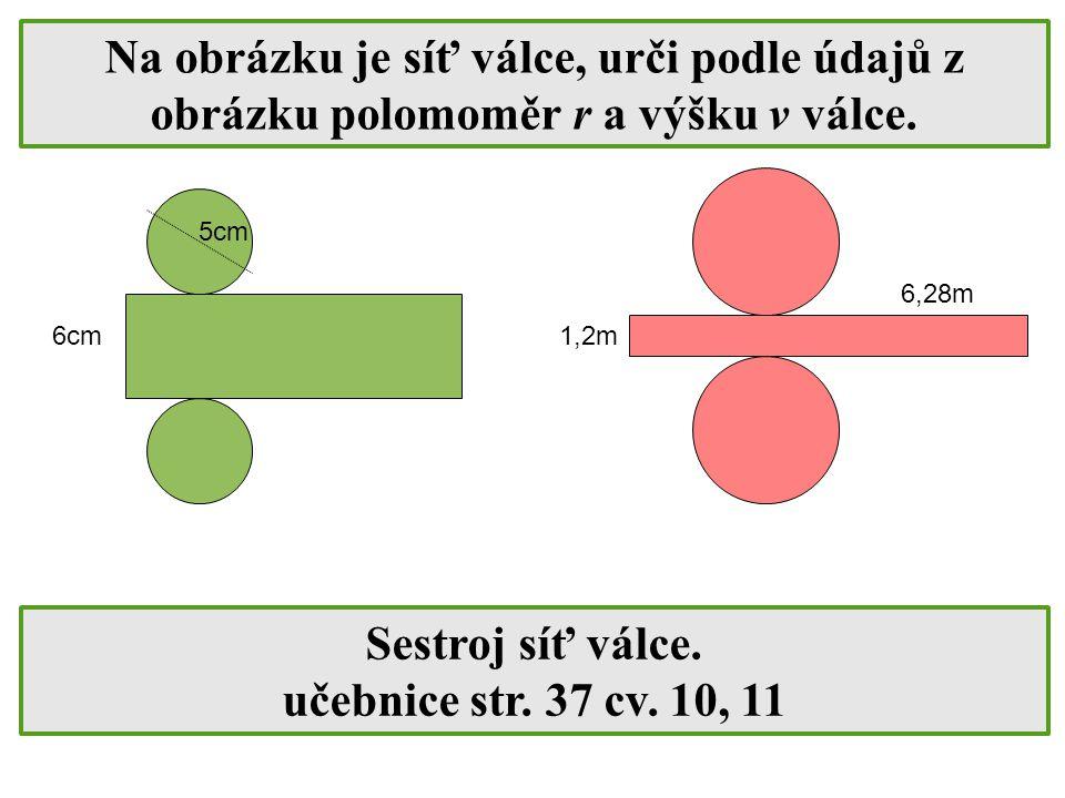Na obrázku je síť válce, urči podle údajů z obrázku polomoměr r a výšku v válce.