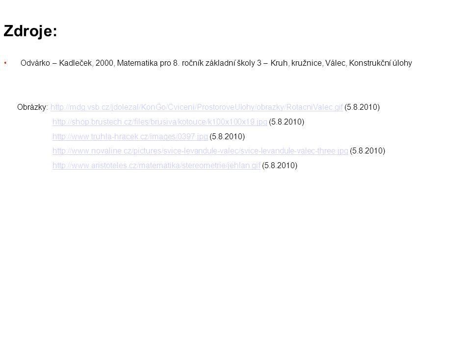 Zdroje: Odvárko – Kadleček, 2000, Matematika pro 8. ročník základní školy 3 – Kruh, kružnice, Válec, Konstrukční úlohy.
