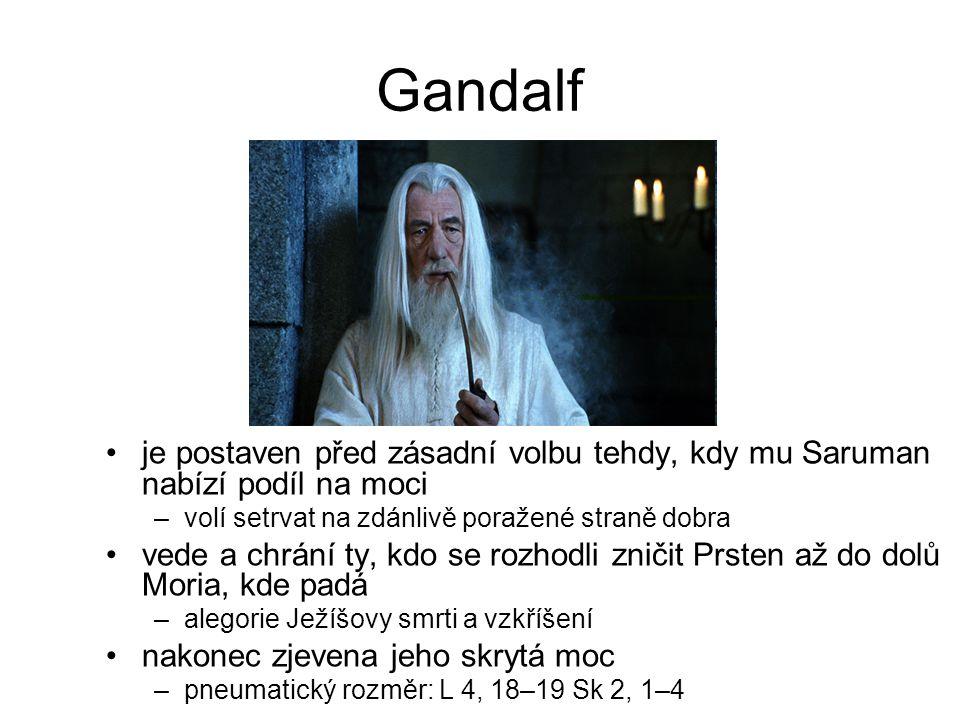 Gandalf je postaven před zásadní volbu tehdy, kdy mu Saruman nabízí podíl na moci. volí setrvat na zdánlivě poražené straně dobra.