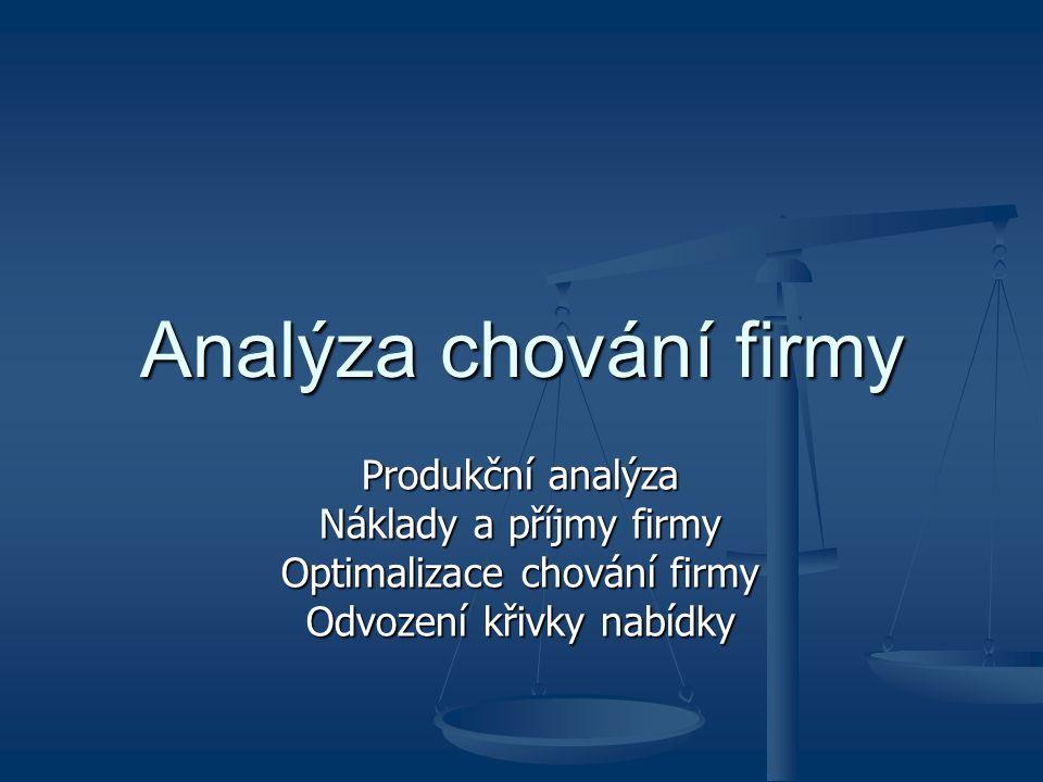 Analýza chování firmy Produkční analýza Náklady a příjmy firmy