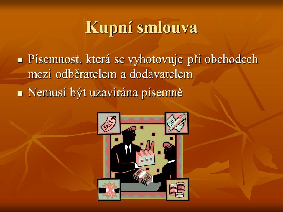 Kupní smlouva Písemnost, která se vyhotovuje při obchodech mezi odběratelem a dodavatelem.