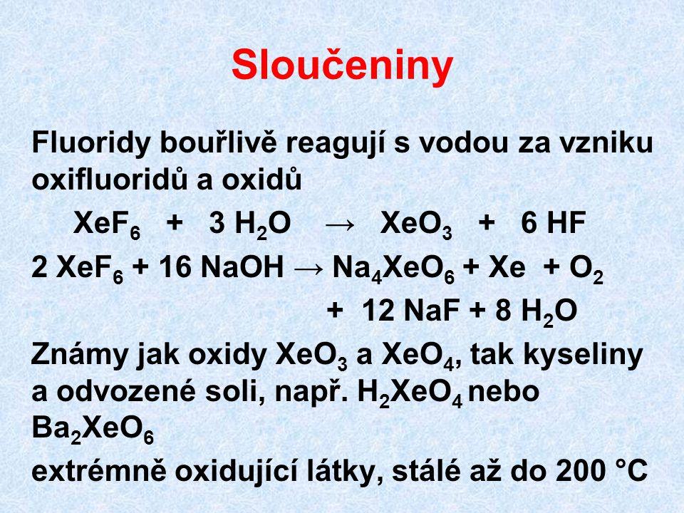 Sloučeniny Fluoridy bouřlivě reagují s vodou za vzniku oxifluoridů a oxidů. XeF6 + 3 H2O → XeO3 + 6 HF.
