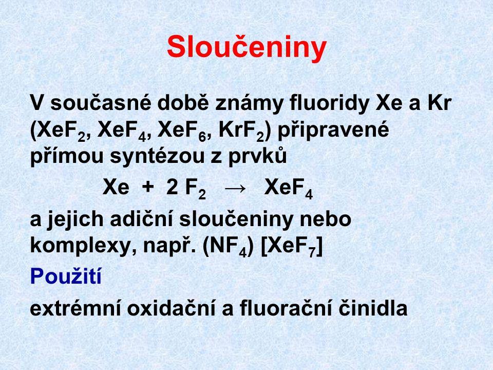 Sloučeniny V současné době známy fluoridy Xe a Kr (XeF2, XeF4, XeF6, KrF2) připravené přímou syntézou z prvků.
