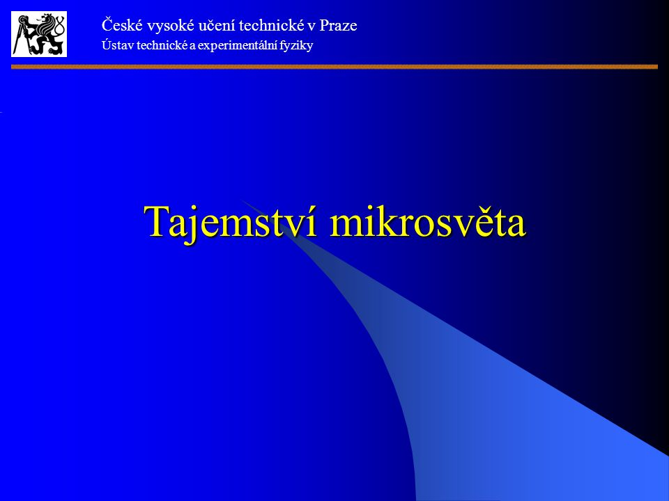 Tajemství mikrosvěta České vysoké učení technické v Praze