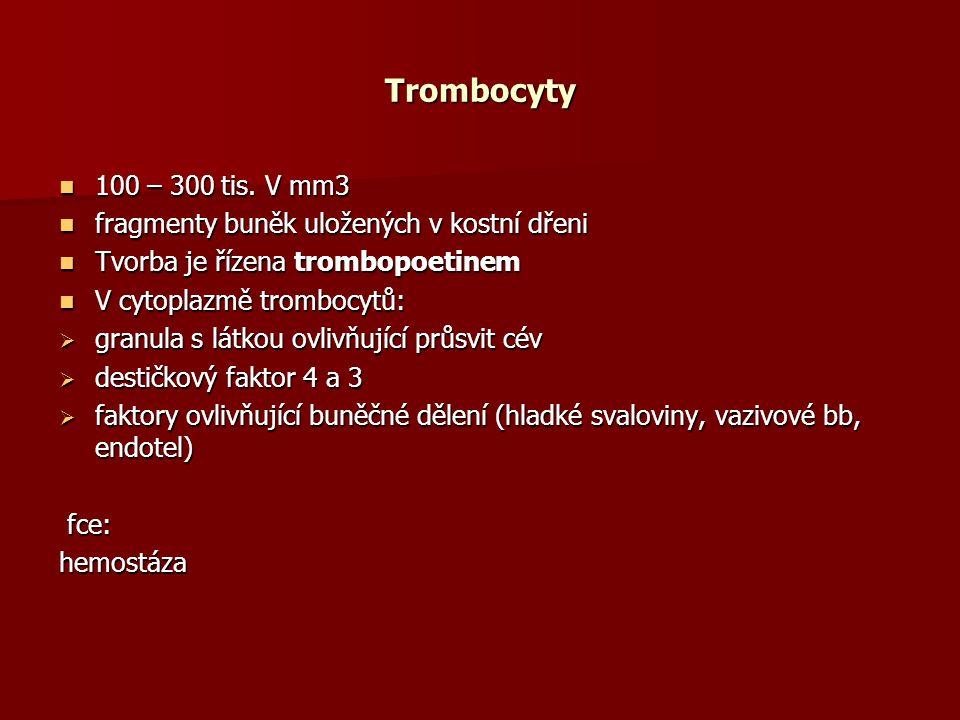 Trombocyty 100 – 300 tis. V mm3. fragmenty buněk uložených v kostní dřeni. Tvorba je řízena trombopoetinem.