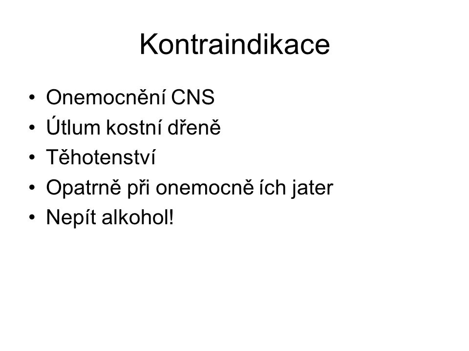 Kontraindikace Onemocnění CNS Útlum kostní dřeně Těhotenství