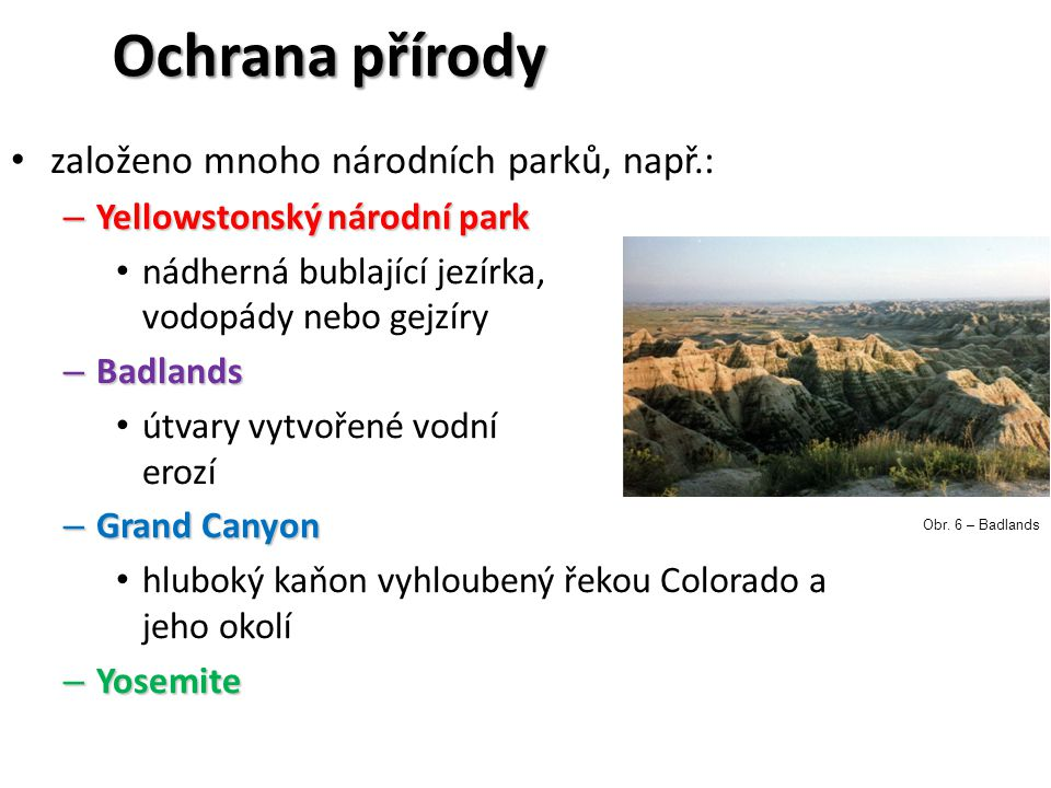 Ochrana přírody založeno mnoho národních parků, např.: