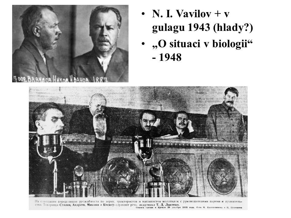N. I. Vavilov + v gulagu 1943 (hlady )