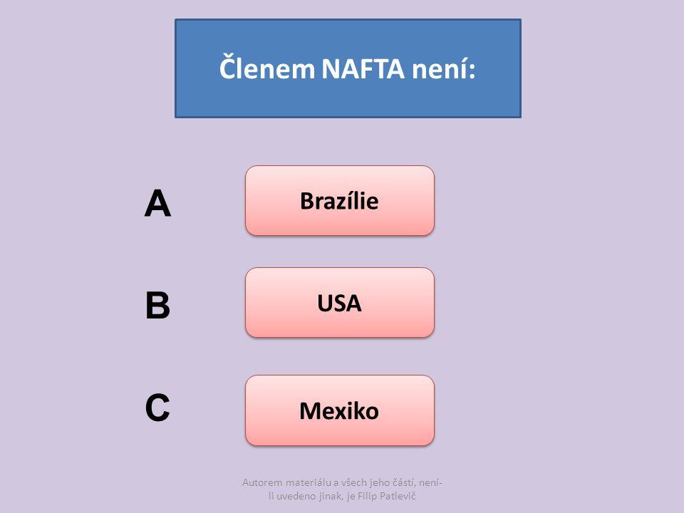A B C Členem NAFTA není: Brazílie USA Mexiko