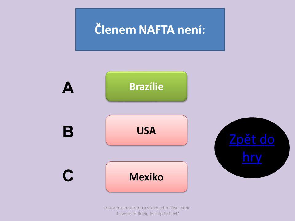 A B C Zpět do hry Členem NAFTA není: Brazílie USA Mexiko