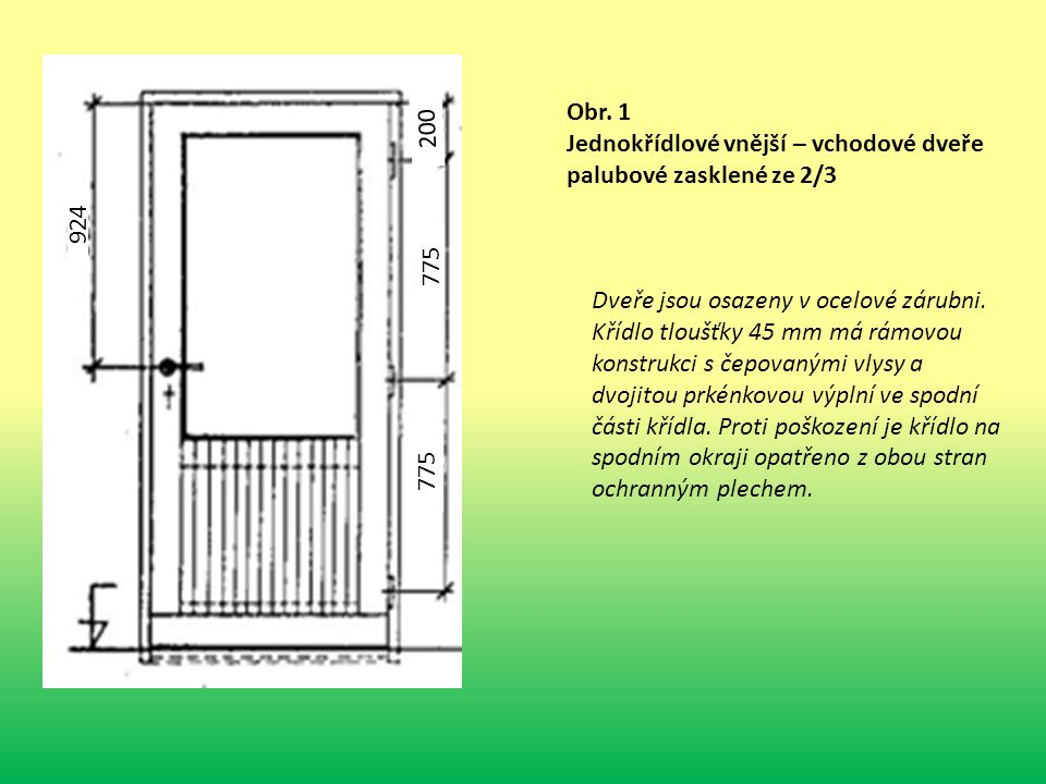 924 200. 775. Obr. 1. Jednokřídlové vnější – vchodové dveře palubové zasklené ze 2/3.