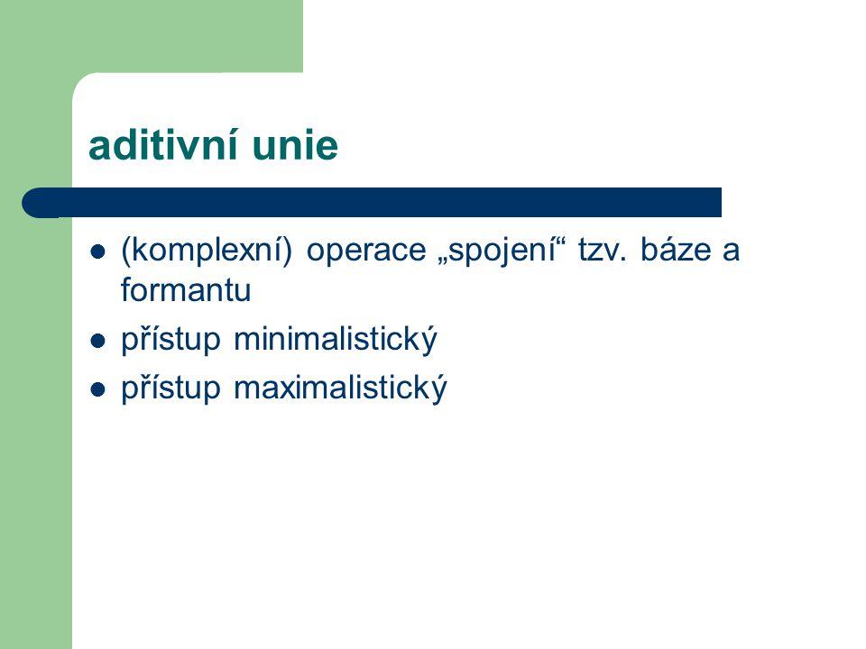 """aditivní unie (komplexní) operace """"spojení tzv. báze a formantu"""