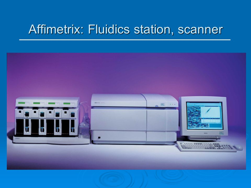 Affimetrix: Fluidics station, scanner