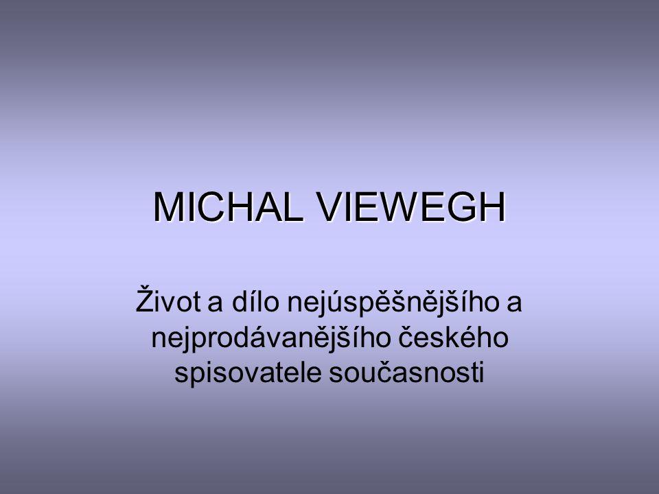 MICHAL VIEWEGH Život a dílo nejúspěšnějšího a nejprodávanějšího českého spisovatele současnosti