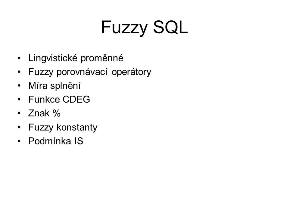 Fuzzy SQL Lingvistické proměnné Fuzzy porovnávací operátory