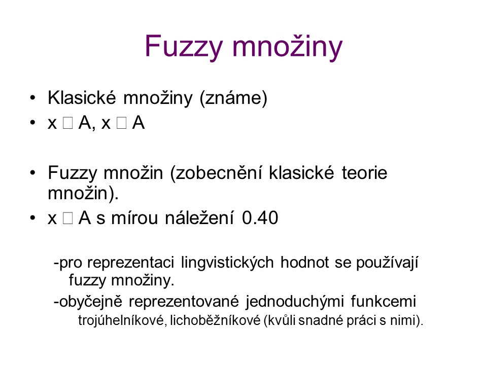 Fuzzy množiny Klasické množiny (známe) x Î A, x Ï A