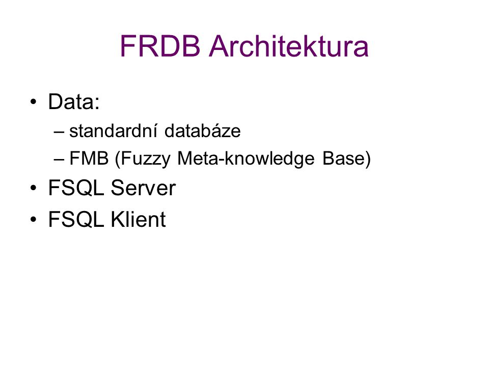 FRDB Architektura Data: FSQL Server FSQL Klient standardní databáze