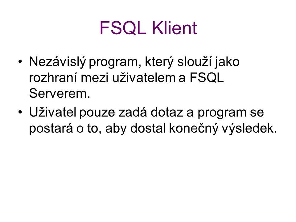 FSQL Klient Nezávislý program, který slouží jako rozhraní mezi uživatelem a FSQL Serverem.