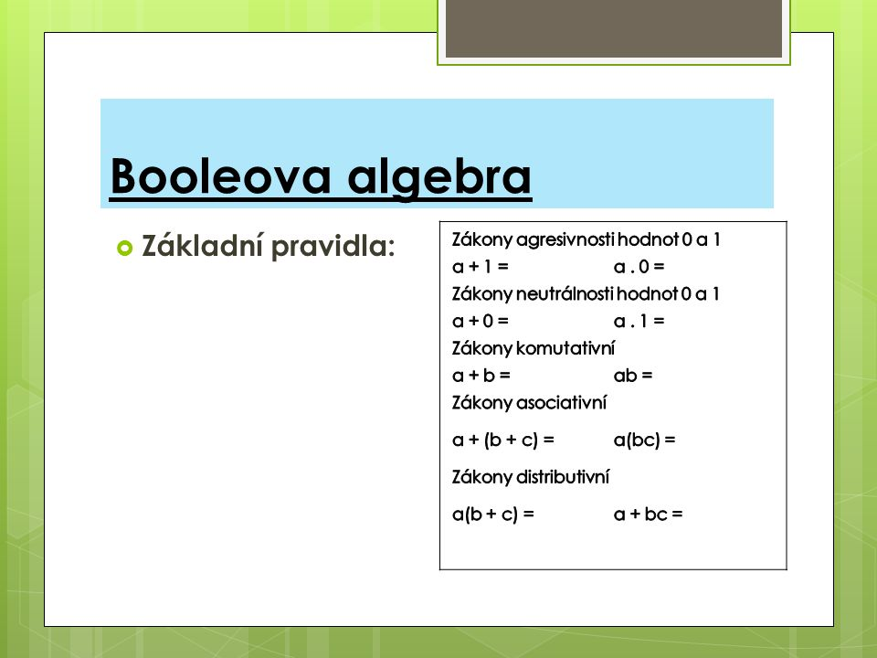 Booleova algebra Základní pravidla: Zákony agresivnosti hodnot 0 a 1