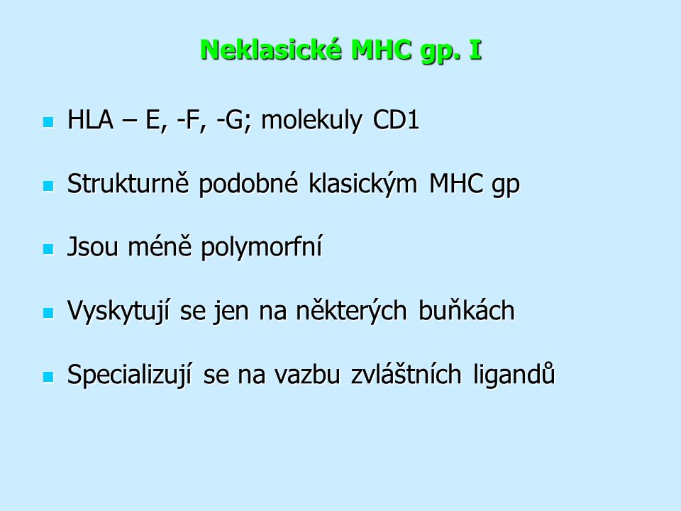 Neklasické MHC gp. I HLA – E, -F, -G; molekuly CD1. Strukturně podobné klasickým MHC gp. Jsou méně polymorfní.