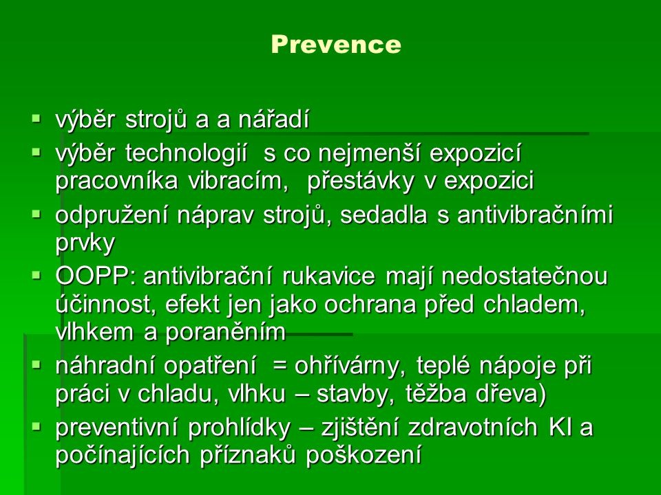Prevence výběr strojů a a nářadí. výběr technologií s co nejmenší expozicí pracovníka vibracím, přestávky v expozici.