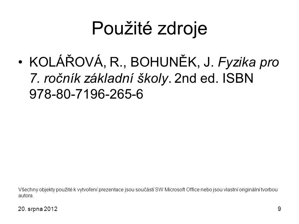 Použité zdroje KOLÁŘOVÁ, R., BOHUNĚK, J. Fyzika pro 7. ročník základní školy. 2nd ed. ISBN 978-80-7196-265-6.